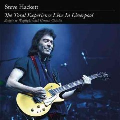 The total experience live in Liverpool : acolyte to Wolflight with Genesis classics / Steve Hackett.