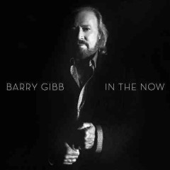 In the now / Barry Gibb