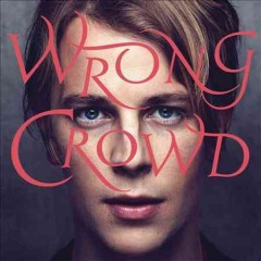 Wrong crowd /  Tom Odell. - Tom Odell.