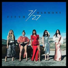 7/27 / Fifth Harmony