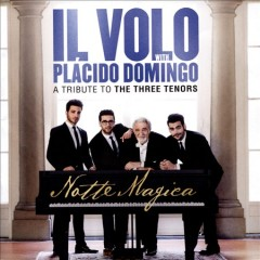Notte magica : a tribute to the three tenors / Il Volo with Placido Domingo. - Il Volo with Placido Domingo.