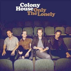 Only the lonely /  Colony House. - Colony House.
