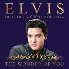 The Wonder of You: Elvis Presley With the Royal Philharmonic Orchestra /  Elvis Presley.