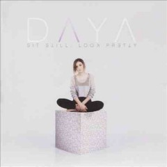Sit still, look pretty / Daya