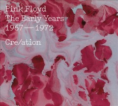 Cre/ation : the early years 1967-1972 / Pink Floyd.