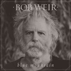 Blue mountain /  Bob Weir.