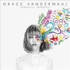 Perfectly imperfect /  Grace Vanderwaal. - Grace Vanderwaal.