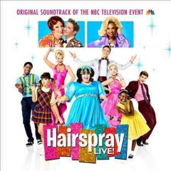 Hairspray live! : original soundtrack of the NBC television event / [music and lyrics by Marc Shaiman and Scott Wittman].