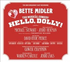 Hello, Dolly! : the new Broadway cast recording / book by Michael Stewart ; music and lyrics by Jerry Herman. - book by Michael Stewart ; music and lyrics by Jerry Herman.