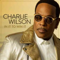 In it to win it /  Charlie Wilson. - Charlie Wilson.