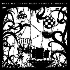 Come tomorrow / Dave Matthews Band - Dave Matthews Band