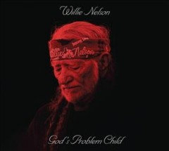 God's problem child /  Willie Nelson.
