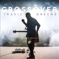 Crossover: Live From Music City /  Travis Greene.