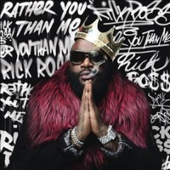 Rather you than me / Rick Ross