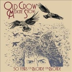 50 years of blonde on blonde /  Old Crow Medicine Show. - Old Crow Medicine Show.