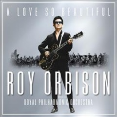 A love so beautiful /  Roy Orbison with the Royal Philharmonic Orchestra. - Roy Orbison with the Royal Philharmonic Orchestra.