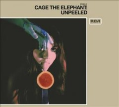 Unpeeled /  Cage the Elephant. - Cage the Elephant.