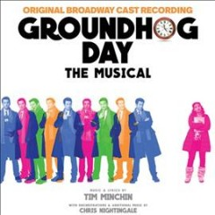 Groundhog Day : the musical : original Broadway cast recording / music & lyrics by Tim Minchin with orchestrations & additional music by Chris Nightingale. - music & lyrics by Tim Minchin with orchestrations & additional music by Chris Nightingale.