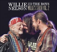 Willie and the boys : Willie's stash vol. 2 / Willie Nelson. - Willie Nelson.