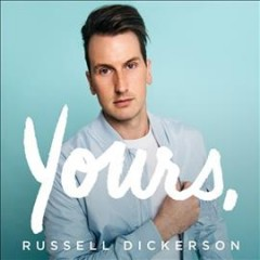 Yours /  Russell Dickerson. - Russell Dickerson.