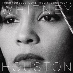 I Wish You Love: More From the Bodyguard /  Whitney Houston.