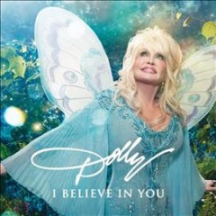 I believe in you /  Dolly Parton. - Dolly Parton.