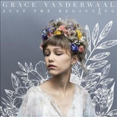 Just the beginning /  Grace VanderWaal. - Grace VanderWaal.