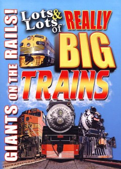 Lots & lots of really big trains : giants on the rails!