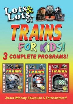 Lots & lots of trains for kids! /  directed and produced by Tom Edinger ; written by James Coffey. - directed and produced by Tom Edinger ; written by James Coffey.