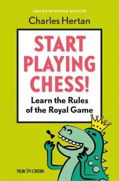Start playing chess : learn the rules of the royal game / Charles Hertan.