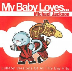 My baby loves... Michael Jackson : lullaby versions of all the big hits.