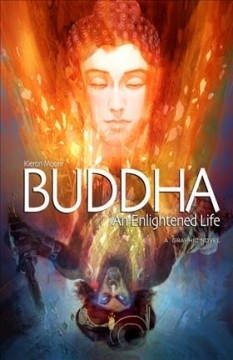 Buddha : an enlightened life / author, Kieron Moore ; illustrator, Rajesh Nagulakonda ; colorists, Rajesh Nagulakonda, Pradeep Sherawat ; editor, Sourav Dutta ; letterer, Bhavnath Chaudhary. - author, Kieron Moore ; illustrator, Rajesh Nagulakonda ; colorists, Rajesh Nagulakonda, Pradeep Sherawat ; editor, Sourav Dutta ; letterer, Bhavnath Chaudhary.