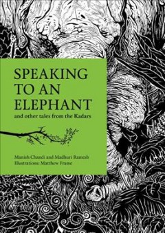 Speaking to an elephant and other tales from the Kadars /  retold by Manish Chandi and Madhuri Ramesh ; (based on oral stories narrated by the Kadars) ; illustrations, Matthew Frame. - retold by Manish Chandi and Madhuri Ramesh ; (based on oral stories narrated by the Kadars) ; illustrations, Matthew Frame.