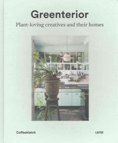 Greenterior : plant-loving creatives and their homes / Coffeeklatch ; concept: Coffeeklatch (Magali Elali & Bart Kiggen) ; text/tekst:  Magali Elali.