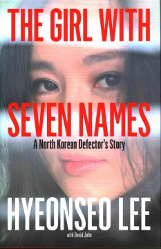 The girl with seven names : a North Korean defector's story / Hyeonseo Lee with David John.