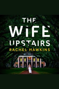 The wife upstairs : a novel / Rachel Hawkins. - Rachel Hawkins.