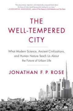 Well-Tempered City : What Modern Science, Ancient Civilizations, and Human Nature Teach Us About the Future of Urban Life