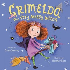 Grimelda : The Very Messy Witch