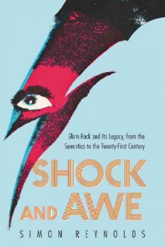 Shock and awe : glam rock and its legacy from the seventies to the twenty-first century / Simon Reynolds.