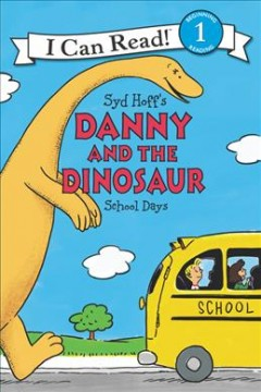 Syd Hoff's Danny and the dinosaur : school days / written by Bruce Hale ; illustrated in the style of Syd Hoff by John Nez. - written by Bruce Hale ; illustrated in the style of Syd Hoff by John Nez.