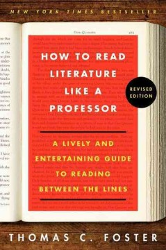 How to Read Literature Like a Professor : A Lively and Entertaining Guide to Reading Between the Lines