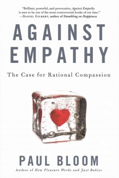 Against Empathy : The Case for Rational Compassion