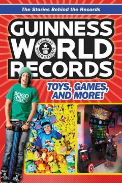Guinness world records : toys, games, and more! / by Christa Roberts.