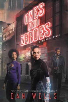 Ones and zeroes : a Mirador novel / Dan Wells. - Dan Wells.