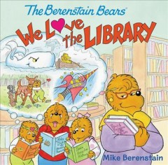 We love the library /  Mike Berenstain ;  based on the characters created by Stan and Jan Berenstain.