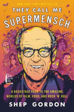 They Call Me Supermensch : A Backstage Pass to the Amazing Worlds of Film, Food, and Rock'n'roll