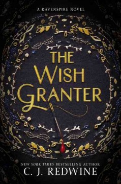 The wish granter : a Ravenspire novel / C.J. Redwine. - C.J. Redwine.