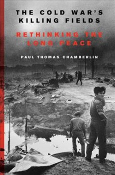 Cold War's Killing Fields : Rethinking the Long Peace