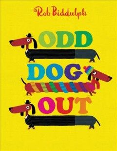 Odd dog out /  written and illustrated by Rob Biddulph.