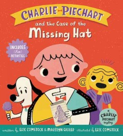 Charlie Piechart and the case of the missing hat /  written by Eric Comstock & Marilyn Sadler ; illustrated by Eric Comstock. - written by Eric Comstock & Marilyn Sadler ; illustrated by Eric Comstock.